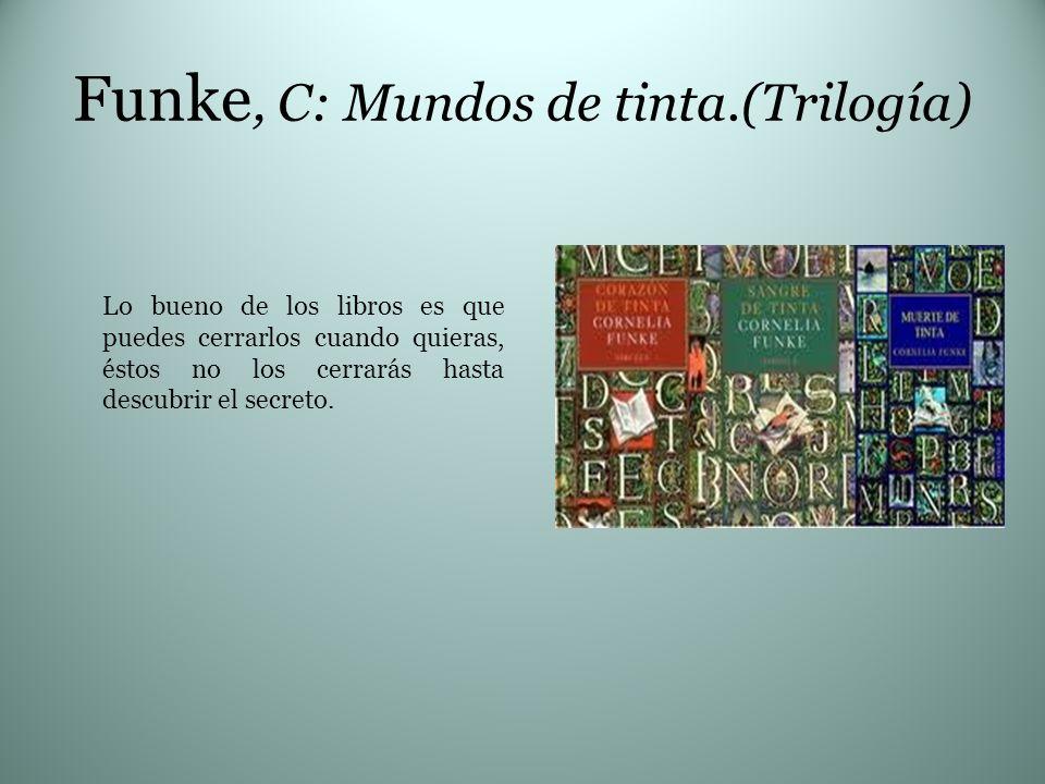 Funke, C: Mundos de tinta.(Trilogía) Lo bueno de los libros es que puedes cerrarlos cuando quieras, éstos no los cerrarás hasta descubrir el secreto.