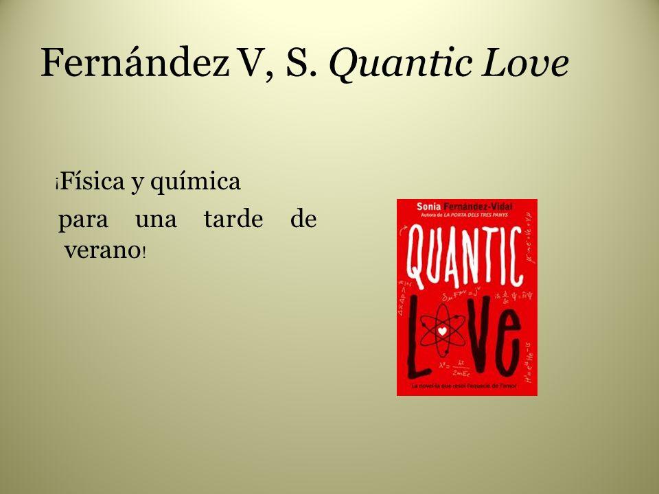 Fernández V, S. Quantic Love ¡ Física y química para una tarde de verano !