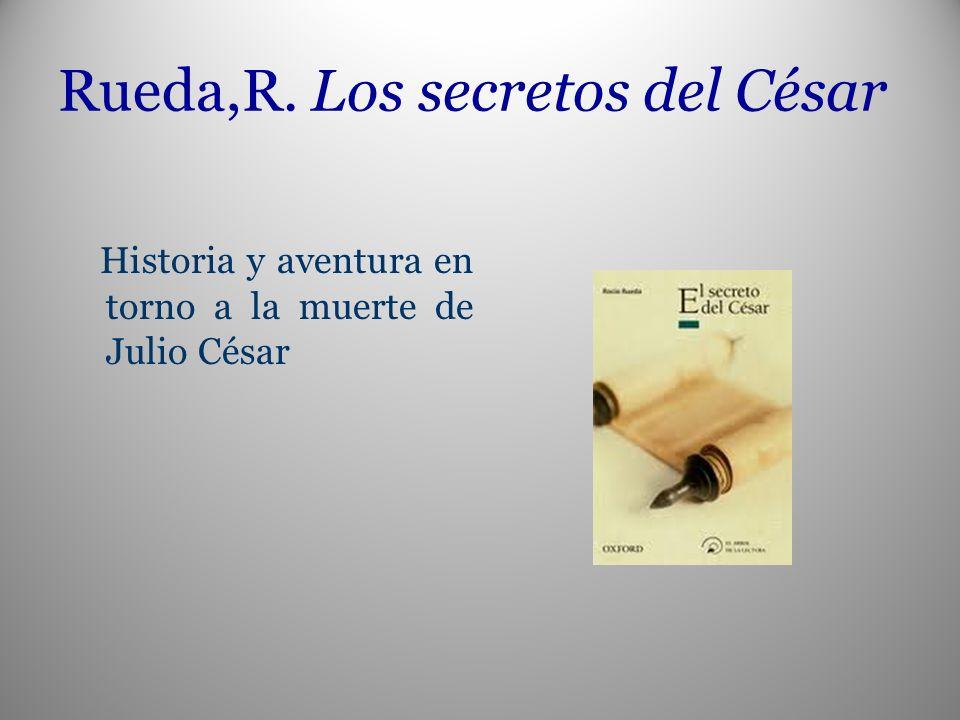 Rueda,R. Los secretos del César Historia y aventura en torno a la muerte de Julio César