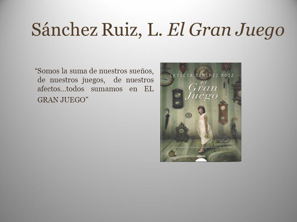 Sánchez Ruiz, L. El Gran Juego Somos la suma de nuestros sueños, de nuestros juegos, de nuestros afectos…todos sumamos en EL GRAN JUEGO