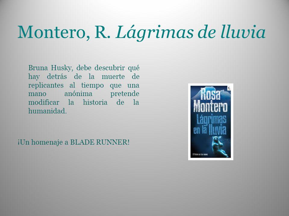 Montero, R. Lágrimas de lluvia Bruna Husky, debe descubrir qué hay detrás de la muerte de replicantes al tiempo que una mano anónima pretende modifica