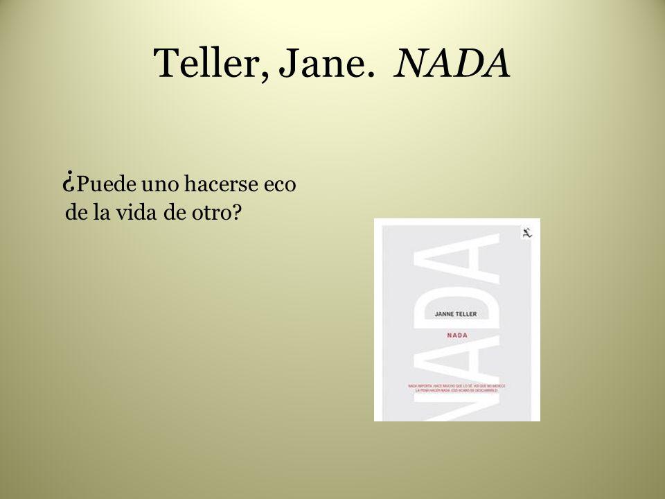 Teller, Jane. NADA ¿ Puede uno hacerse eco de la vida de otro?