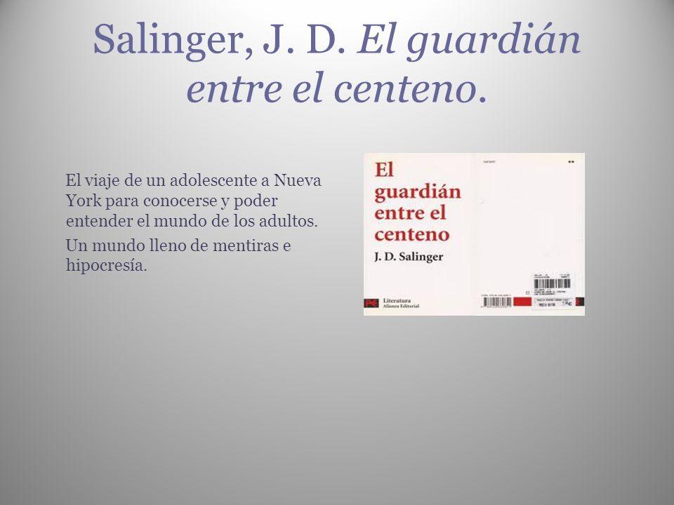 Salinger, J. D. El guardián entre el centeno. El viaje de un adolescente a Nueva York para conocerse y poder entender el mundo de los adultos. Un mund