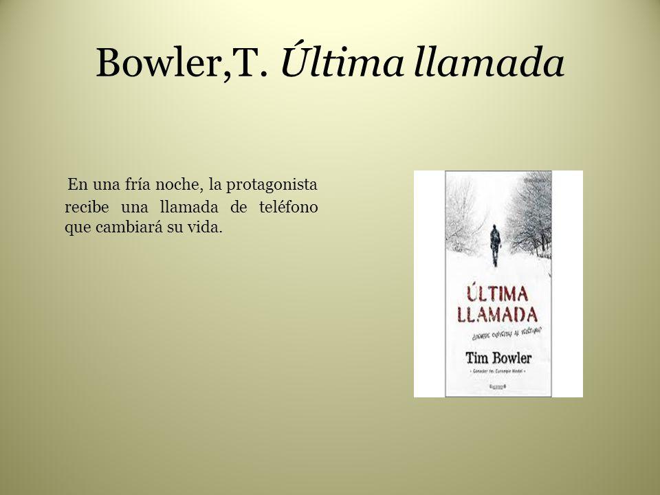 Bowler,T. Última llamada En una fría noche, la protagonista recibe una llamada de teléfono que cambiará su vida.