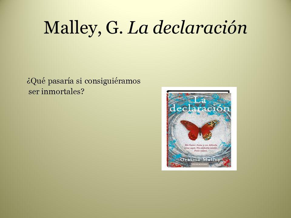 Malley, G. La declaración ¿Qué pasaría si consiguiéramos ser inmortales?
