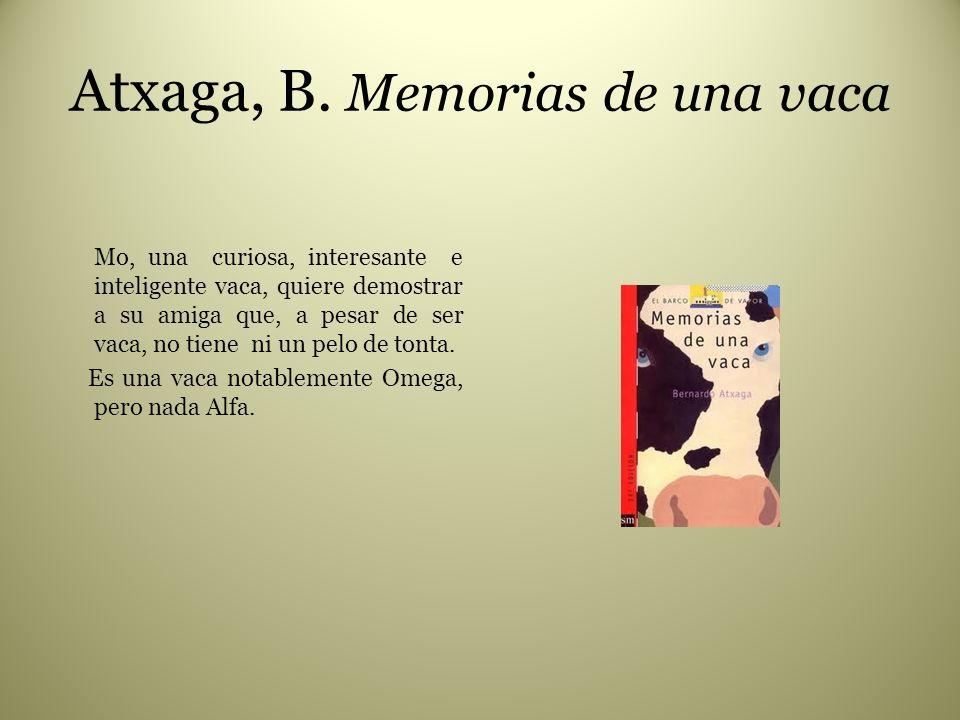 Atxaga, B. Memorias de una vaca Mo, una curiosa, interesante e inteligente vaca, quiere demostrar a su amiga que, a pesar de ser vaca, no tiene ni un