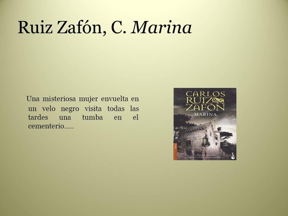 Ruiz Zafón, C. Marina Una misteriosa mujer envuelta en un velo negro visita todas las tardes una tumba en el cementerio…..