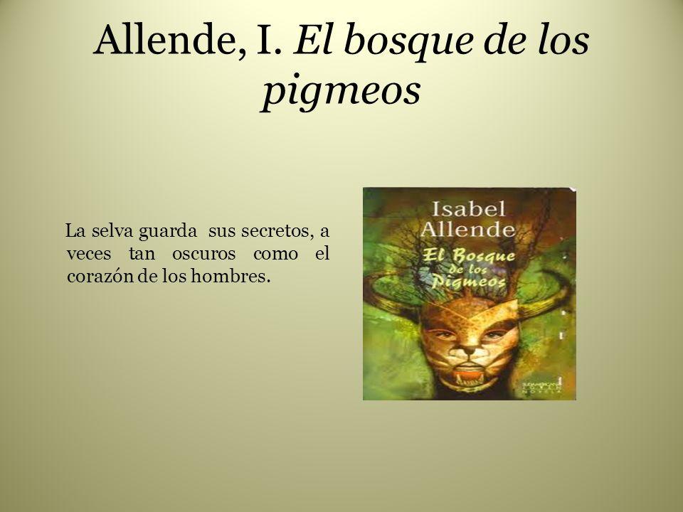 Allende, I. El bosque de los pigmeos La selva guarda sus secretos, a veces tan oscuros como el corazón de los hombres.