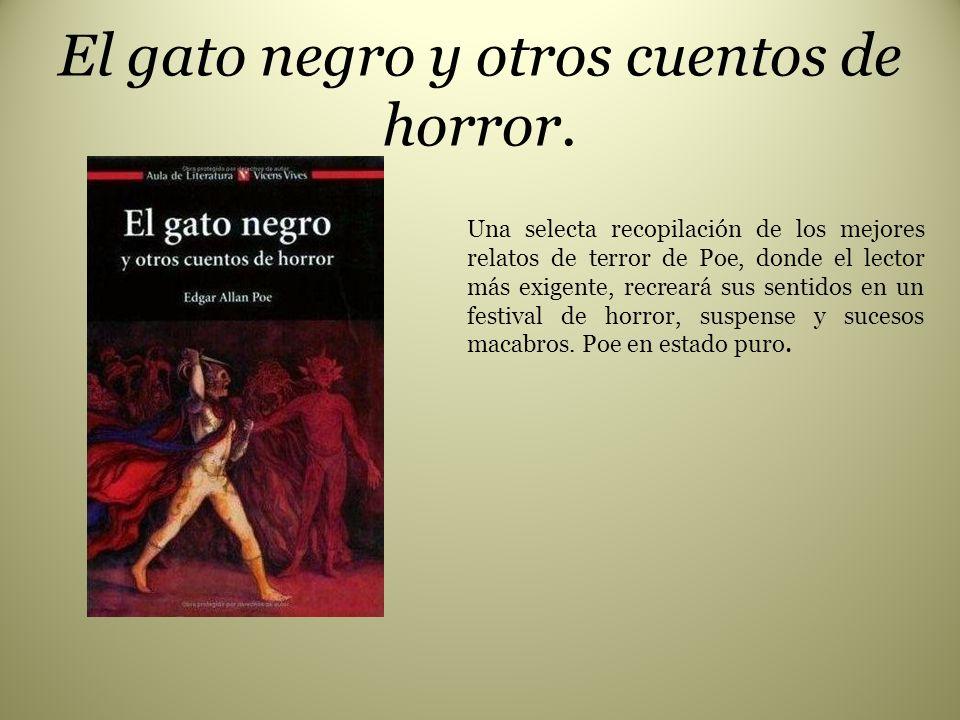 El gato negro y otros cuentos de horror. Una selecta recopilación de los mejores relatos de terror de Poe, donde el lector más exigente, recreará sus