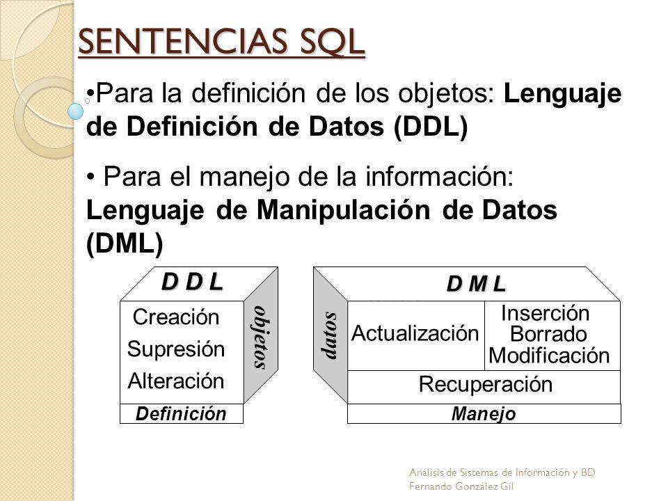 Para la definición de los objetos: Lenguaje de Definición de Datos (DDL) Para el manejo de la información: Lenguaje de Manipulación de Datos (DML) D M