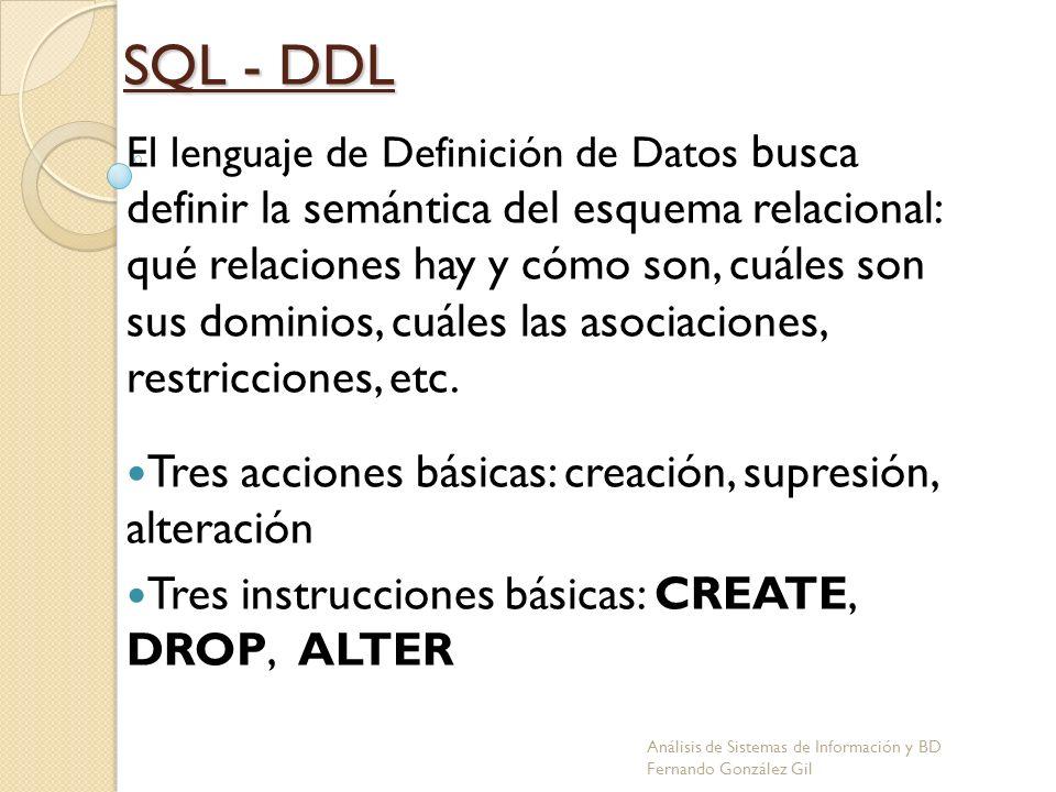 SQL - DDL El lenguaje de Definición de Datos busca definir la semántica del esquema relacional: qué relaciones hay y cómo son, cuáles son sus dominios