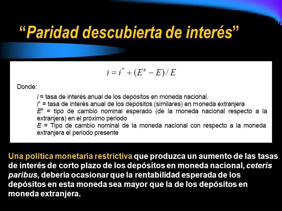 Paridad descubierta de interés Una política monetaria restrictiva que produzca un aumento de las tasas de interés de corto plazo de los depósitos en m