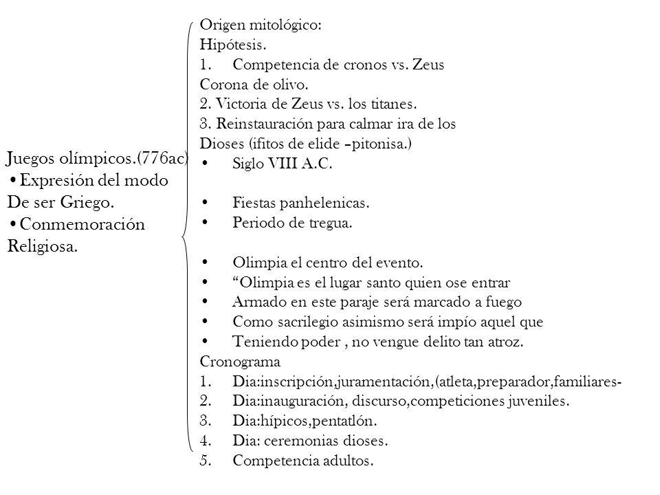 Juegos olímpicos.(776ac) Expresión del modo De ser Griego. Conmemoración Religiosa. Origen mitológico: Hipótesis. 1.Competencia de cronos vs. Zeus Cor
