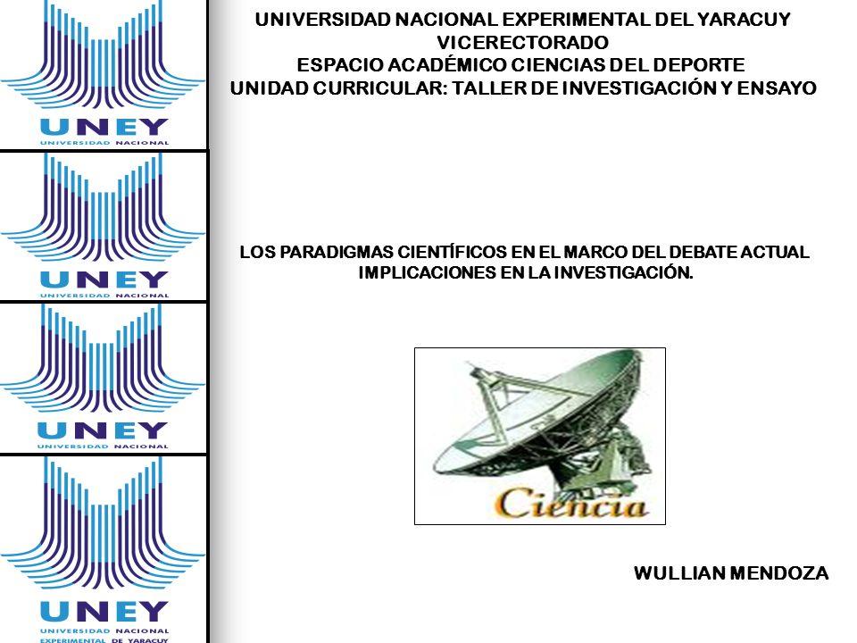 LOS PARADIGMAS CIENTÍFICOS EN EL MARCO DEL DEBATE ACTUAL IMPLICACIONES EN LA INVESTIGACIÓN. UNIVERSIDAD NACIONAL EXPERIMENTAL DEL YARACUY VICERECTORAD