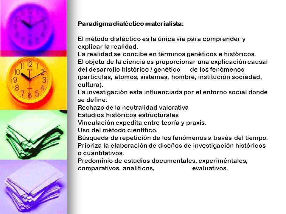 Paradigma dialéctico materialista: El método dialéctico es la única vía para comprender y explicar la realidad. La realidad se concibe en términos gen