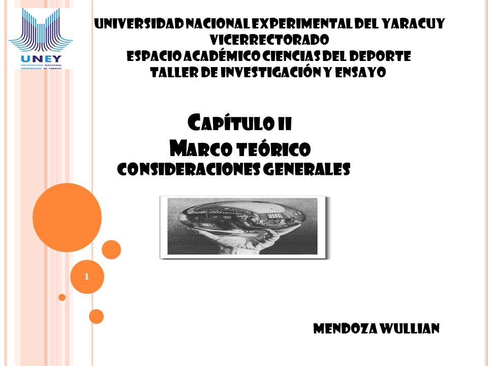 C APÍTULO II M ARCO TEÓRICO Consideraciones Generales 1 Mendoza Wullian Universidad nacional experimental del yaracuy Vicerrectorado Espacio académico