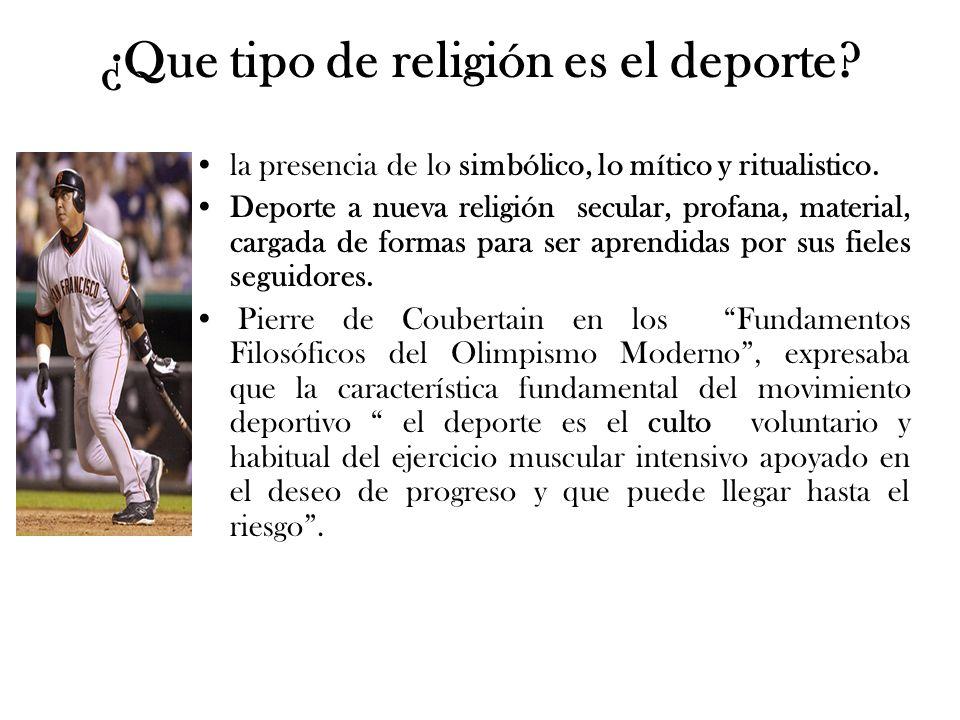 ¿Que tipo de religión es el deporte? la presencia de lo simbólico, lo mítico y ritualistico. Deporte a nueva religión secular, profana, material, carg