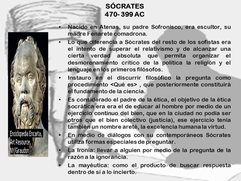 3 SÓCRATES 470- 399 AC Nacido en Atenas, su padre Sofronisco, era escultor, su madre Fenarete comadrona. Lo que diferencia a Sócrates del resto de los