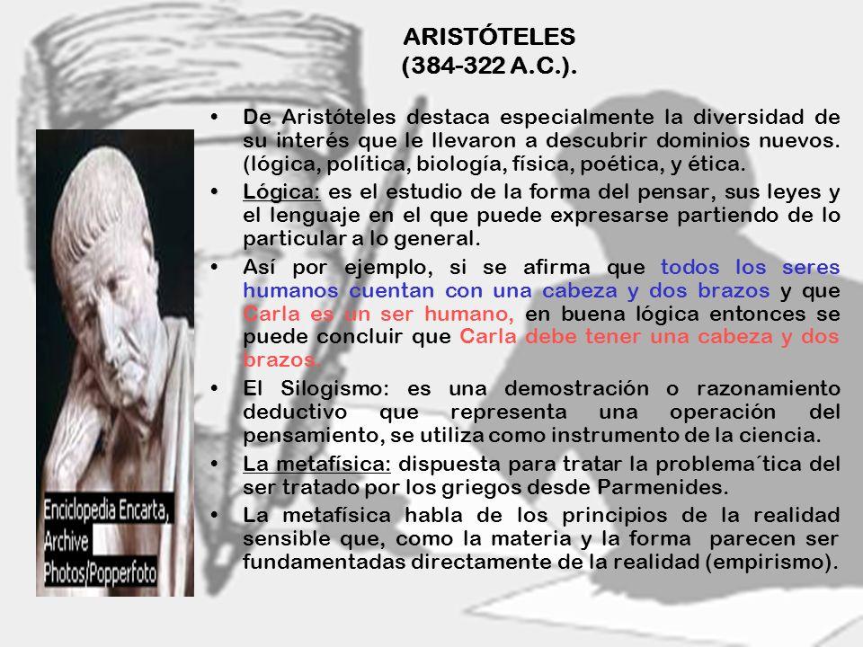 7 ARISTÓTELES (384-322 A.C.). De Aristóteles destaca especialmente la diversidad de su interés que le llevaron a descubrir dominios nuevos. (lógica, p