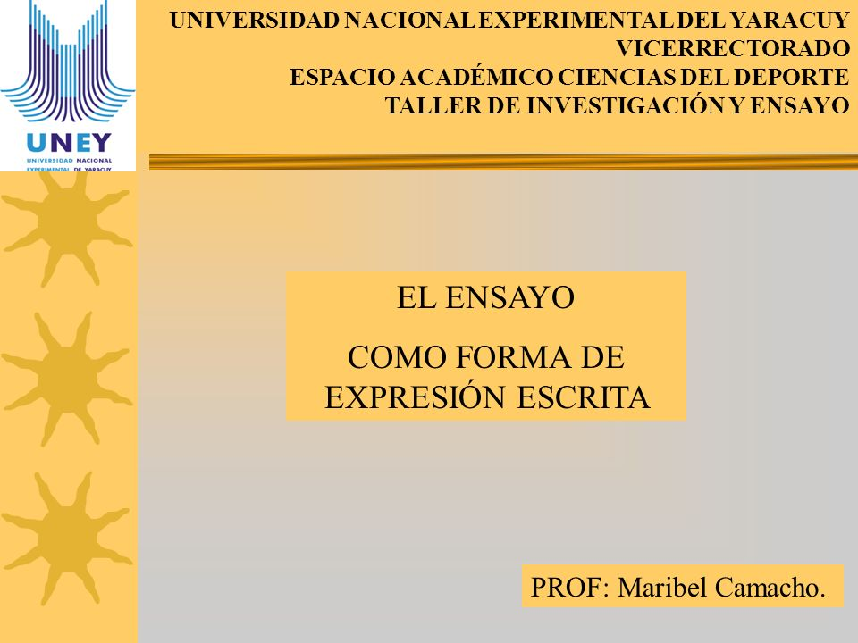 UNIVERSIDAD NACIONAL EXPERIMENTAL DEL YARACUY VICERRECTORADO ESPACIO ACADÉMICO CIENCIAS DEL DEPORTE TALLER DE INVESTIGACIÓN Y ENSAYO EL ENSAYO COMO FO