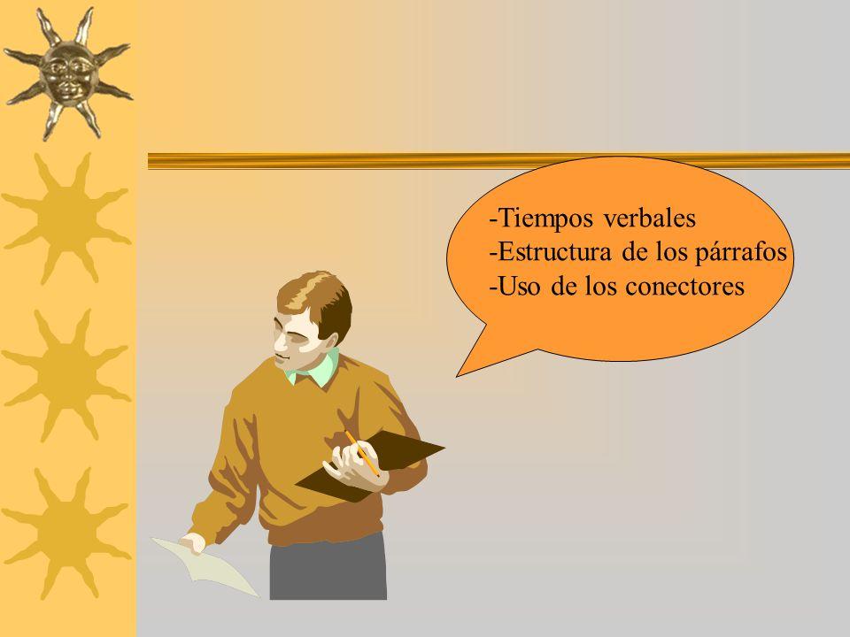 -Tiempos verbales -Estructura de los párrafos -Uso de los conectores