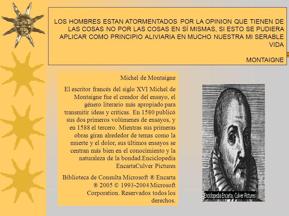Michel de Montaigne El escritor francés del siglo XVI Michel de Montaigne fue el creador del ensayo, el género literario más apropiado para transmitir