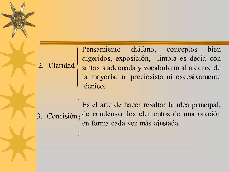 2.- Claridad Pensamiento diáfano, conceptos bien digeridos, exposición, limpia es decir, con sintaxis adecuada y vocabulario al alcance de la mayoría:
