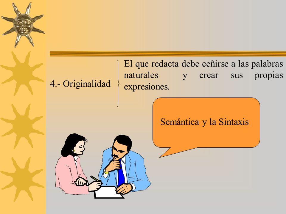 4.- Originalidad El que redacta debe ceñirse a las palabras naturales y crear sus propias expresiones. Semántica y la Sintaxis