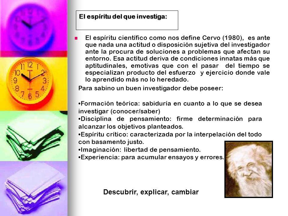 El espíritu del que investiga: El espíritu del que investiga: El espíritu científico como nos define Cervo (1980), es ante que nada una actitud o disp