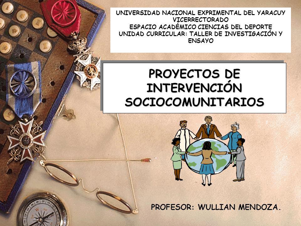 PROYECTOS DE INTERVENCIÓN SOCIOCOMUNITARIOS La elaboración de proyectos de intervención en el sector social corresponde al desarrollo y cumplimiento de estrategias políticas por parte de los órganos del sector público.