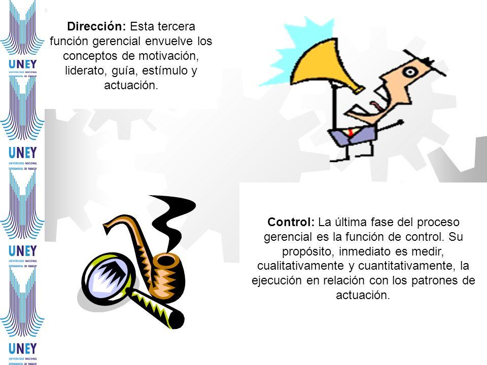 Control: La última fase del proceso gerencial es la función de control. Su propósito, inmediato es medir, cualitativamente y cuantitativamente, la eje