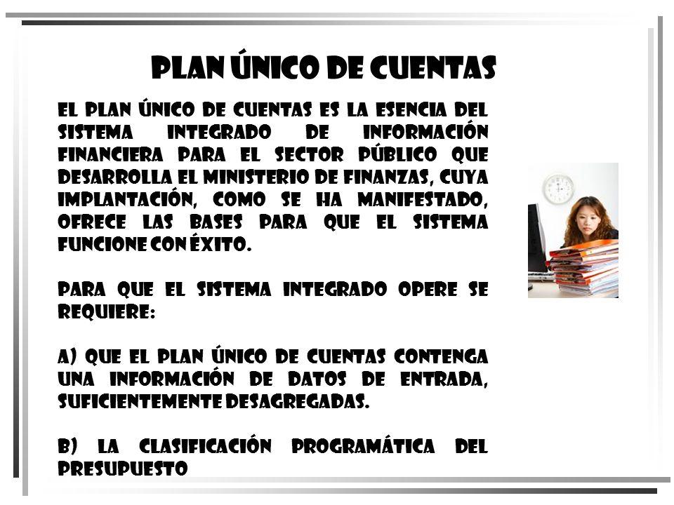 El Plan Único de Cuentas es la esencia del sistema integrado de información financiera para el Sector Público que desarrolla el Ministerio de Finanzas