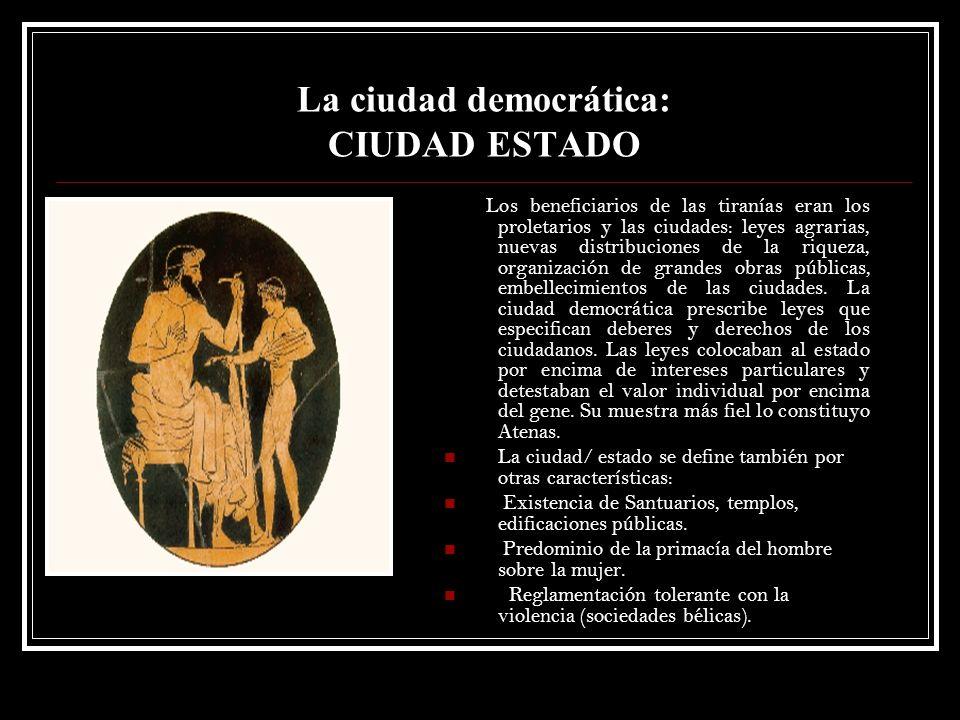La ciudad democrática: CIUDAD ESTADO Los beneficiarios de las tiranías eran los proletarios y las ciudades: leyes agrarias, nuevas distribuciones de l