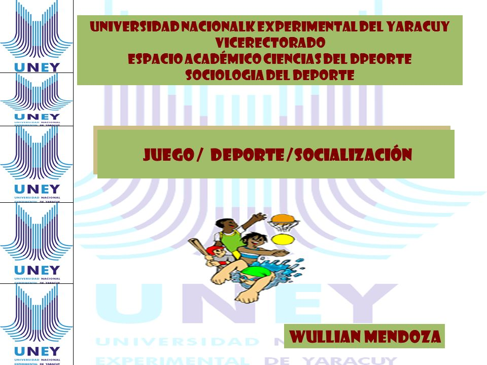 JUEGO / DEPORTE /SOCIALIZACIÓN WULLIAN MENDOZA UNIVERSIDAD NACIONALK EXPERIMENTAL DEL YARACUY VICERECTORADO ESPACIO ACADÉMICO CIENCIAS DEL DPEORTE SOC