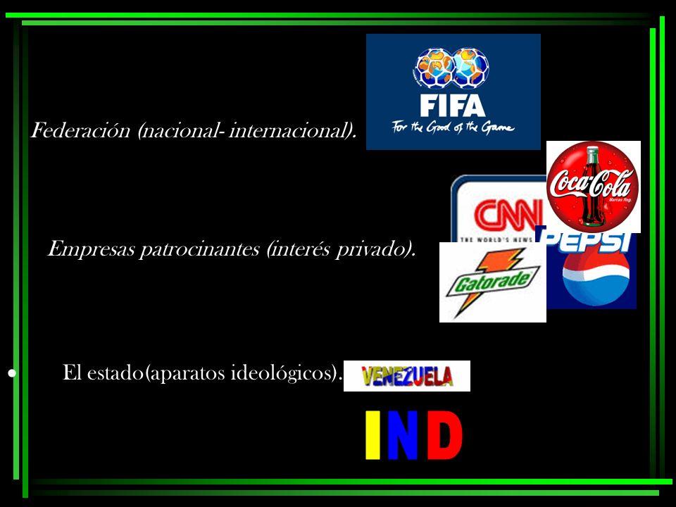 Federación (nacional- internacional). El estado(aparatos ideológicos). Empresas patrocinantes (interés privado).