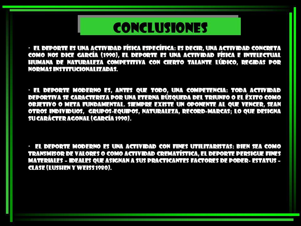 CONCLUSIONES · El deporte es una actividad física específica: es decir, una actividad concreta como nos dice García (1990), el deporte es una activida