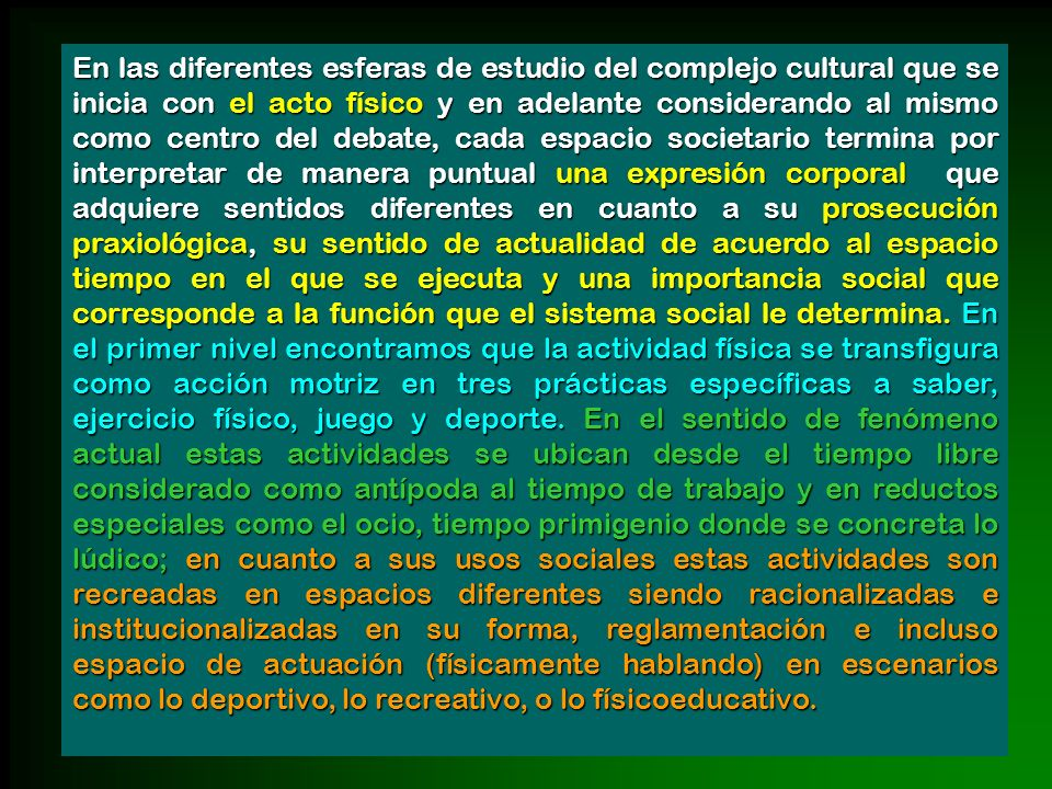 En las diferentes esferas de estudio del complejo cultural que se inicia con el acto físico y en adelante considerando al mismo como centro del debate