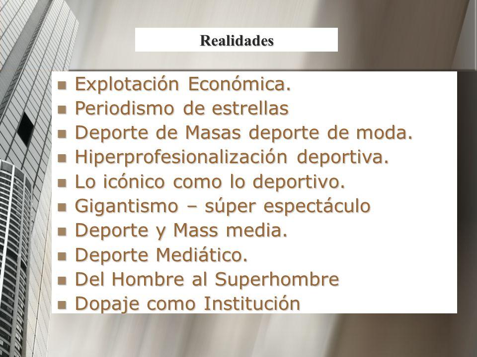 Explotación Económica. Explotación Económica. Periodismo de estrellas Periodismo de estrellas Deporte de Masas deporte de moda. Deporte de Masas depor