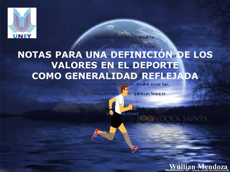NOTAS PARA UNA DEFINICIÓN DE LOS VALORES EN EL DEPORTE COMO GENERALIDAD REFLEJADA Wullian Mendoza