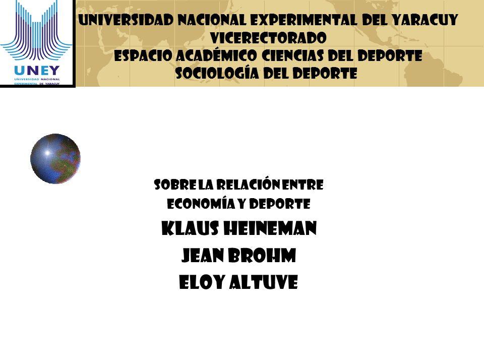 El Deporte en la Economía de la Sociedad Sobre la Relación entre Economía y Deporte Klaus Heineman Universidad nacional experimental del yaracuy Vicerectorado Espacio académico ciencias del deporte Sociología del deporte Wullian Mendoza