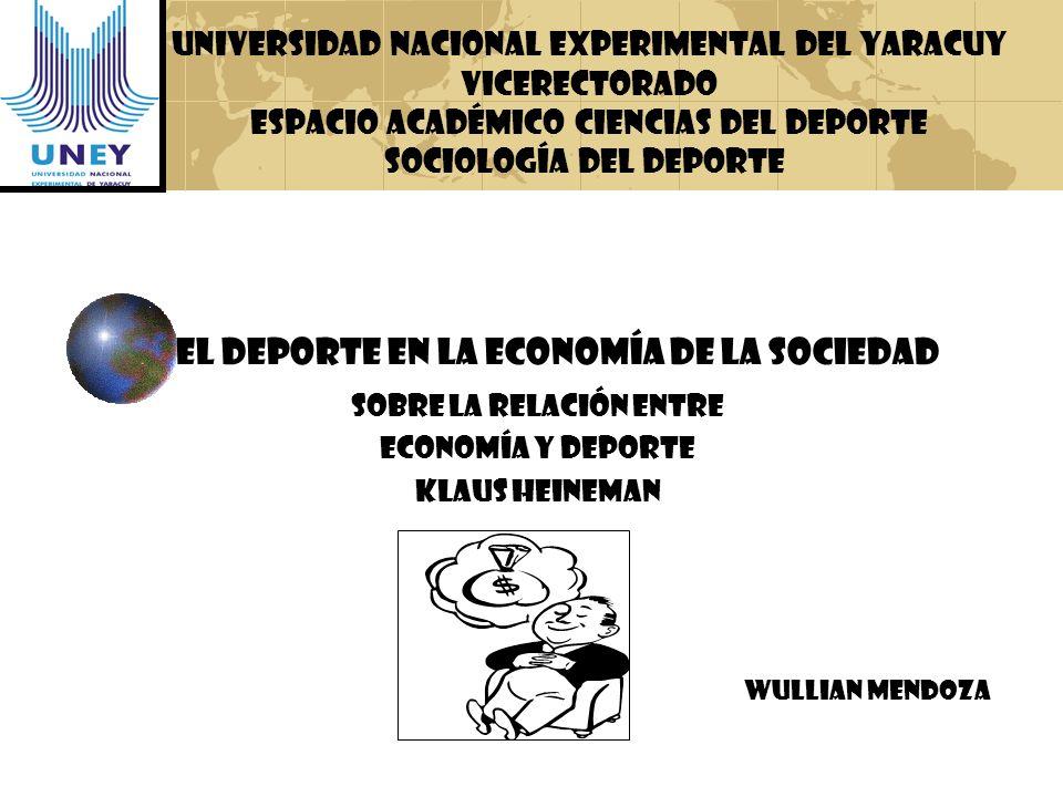 El Deporte en la Economía de la Sociedad Sobre la Relación entre Economía y Deporte Klaus Heineman Universidad nacional experimental del yaracuy Vicer