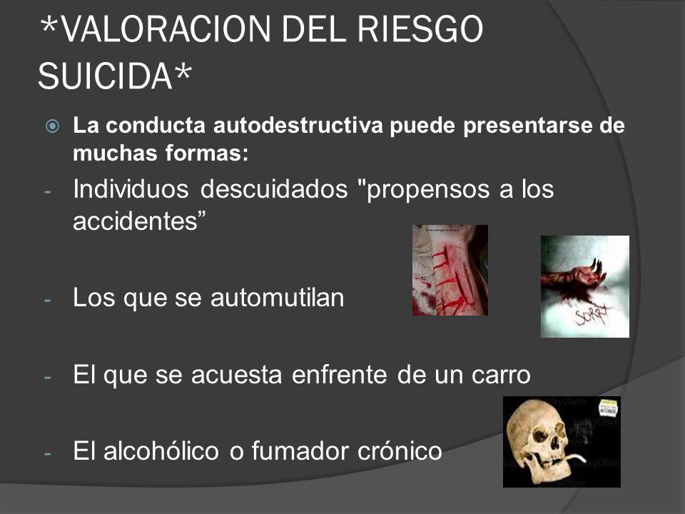 *VALORACION DEL RIESGO SUICIDA* La conducta autodestructiva puede presentarse de muchas formas: - Individuos descuidados