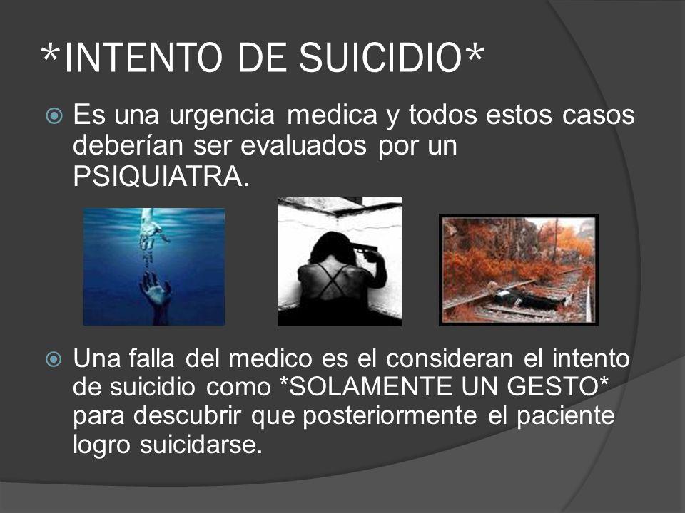 *INTENTO DE SUICIDIO* Es una urgencia medica y todos estos casos deberían ser evaluados por un PSIQUIATRA. Una falla del medico es el consideran el in