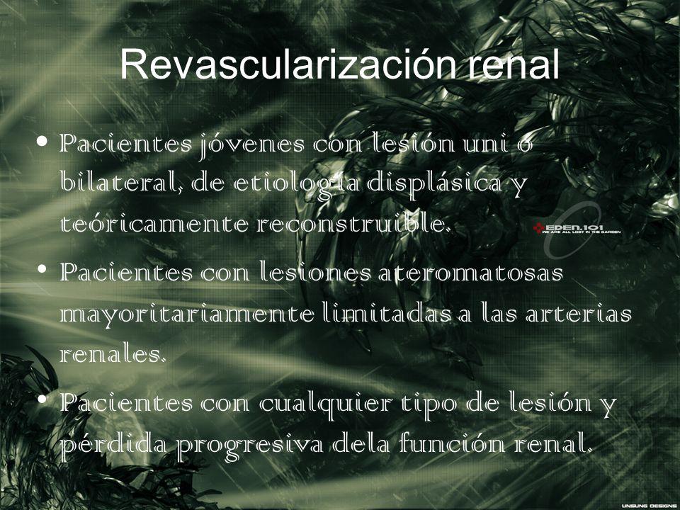 Revascularización renal Pacientes jóvenes con lesión uni o bilateral, de etiología displásica y teóricamente reconstruible. Pacientes con lesiones ate
