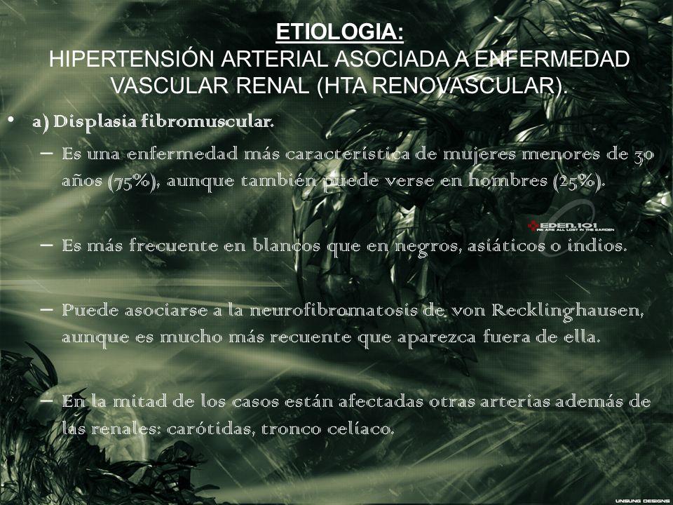 ETIOLOGIA: HIPERTENSIÓN ARTERIAL ASOCIADA A ENFERMEDAD VASCULAR RENAL (HTA RENOVASCULAR). a) Displasia fibromuscular. – Es una enfermedad más caracter