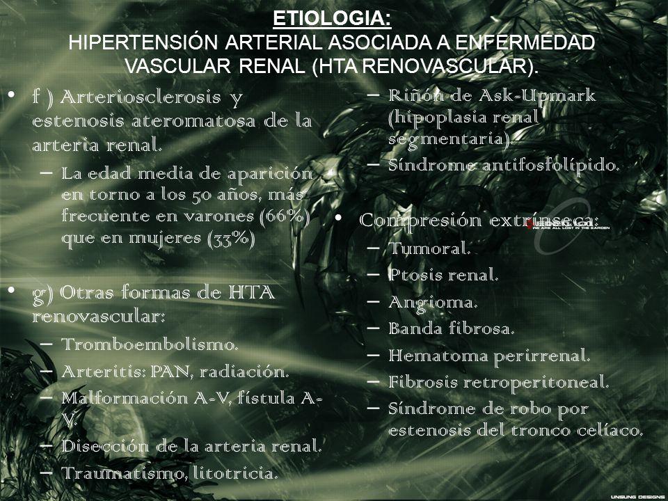 ETIOLOGIA: HIPERTENSIÓN ARTERIAL ASOCIADA A ENFERMEDAD VASCULAR RENAL (HTA RENOVASCULAR). f ) Arteriosclerosis y estenosis ateromatosa de la arteria r