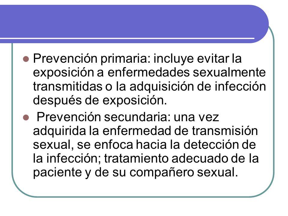 Prevención primaria: incluye evitar la exposición a enfermedades sexualmente transmitidas o la adquisición de infección después de exposición. Prevenc