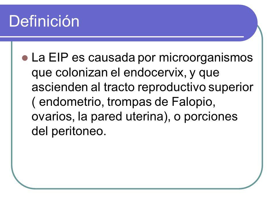 Definición La EIP es causada por microorganismos que colonizan el endocervix, y que ascienden al tracto reproductivo superior ( endometrio, trompas de
