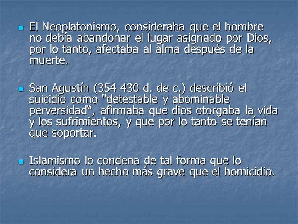 El Neoplatonismo, consideraba que el hombre no debía abandonar el lugar asignado por Dios, por lo tanto, afectaba al alma después de la muerte. El Neo
