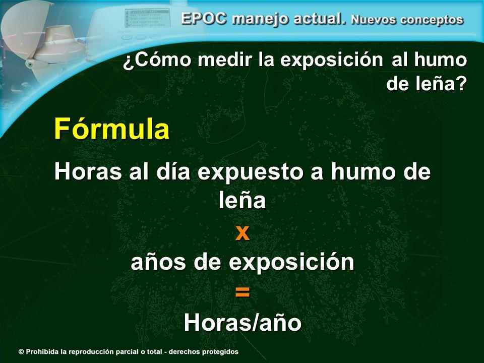 Horas al día expuesto a humo de leña x años de exposición =Horas/año ¿Cómo medir la exposición al humo de leña? Fórmula